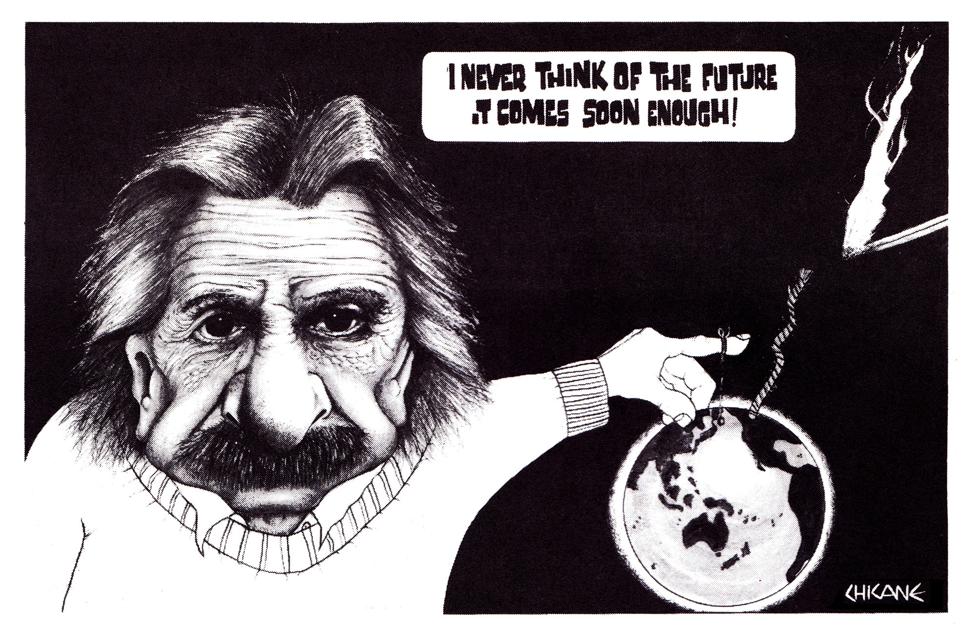 Einstein I never think of the future it comes soon enough. Cartoon by Chicane